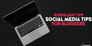 8 excellent social media tips for bloggers