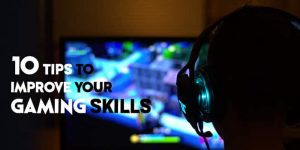 Improve Your Gaming Skills