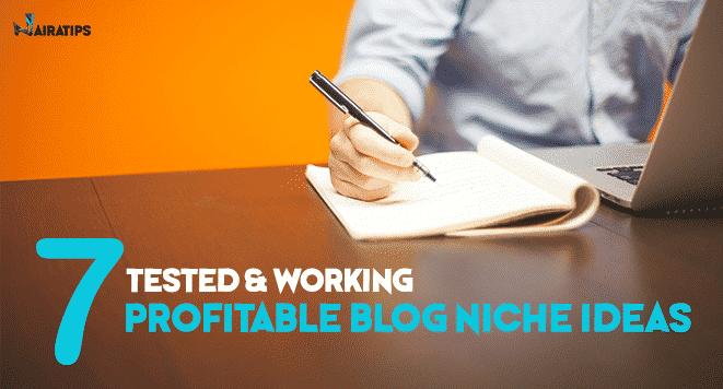 7 Tested Profitable Blog Niche Ideas
