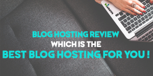 Blog Hosting Review Which is The Best Blog Hosting for You Today
