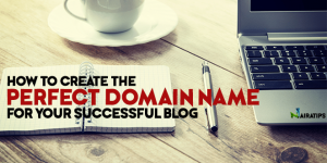 How to Create the Perfect Domain Name for Your Successful Blog