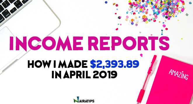 Income Reports How I Made $2,393‬.89 in April 2019 Working From Home