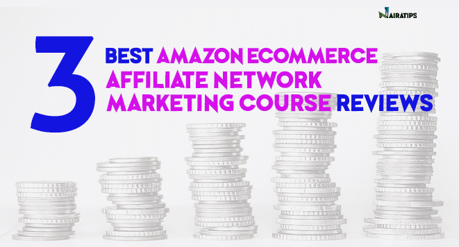 Amazon Ecommerce Affiliate Network Marketing Course Reviews