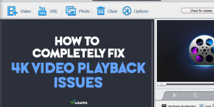 How to Completely Fix 4K Video Playback Issues within 5 Minutes