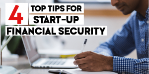 4 Top Tips for Start-Up Financial Security