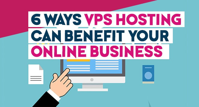 6 Ways VPS Hosting Can Benefit Your Online Business