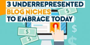 Blog Niches To Embrace Today