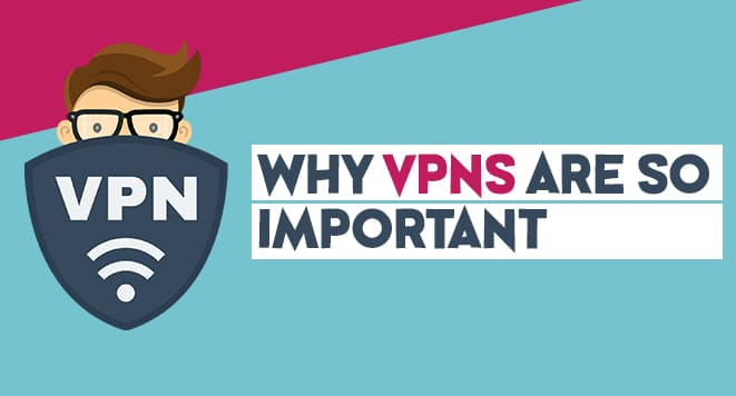 why vpns are so important