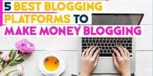 best blogging platform to make money