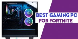 best gaming pc for fornite