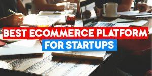 best ecommerce platforms for startups