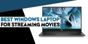 Best Windows Laptop for Streaming Movies
