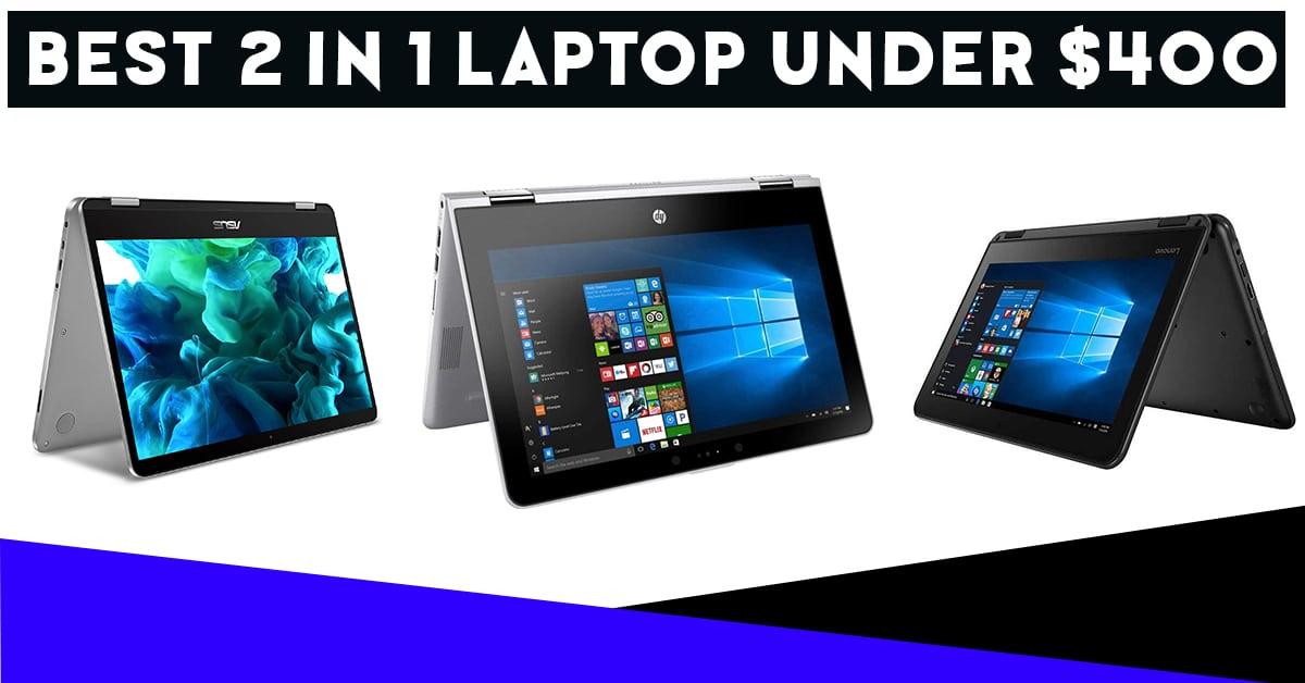 best 2 in 1 laptops under 400 dollars